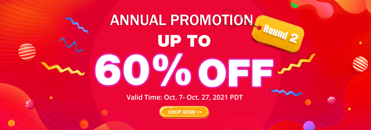 Annual Promotion Round 2 Up to 60% OFF Valid Time: Oct. 7- Oct. 27, 2021 PDT Shop Now>>